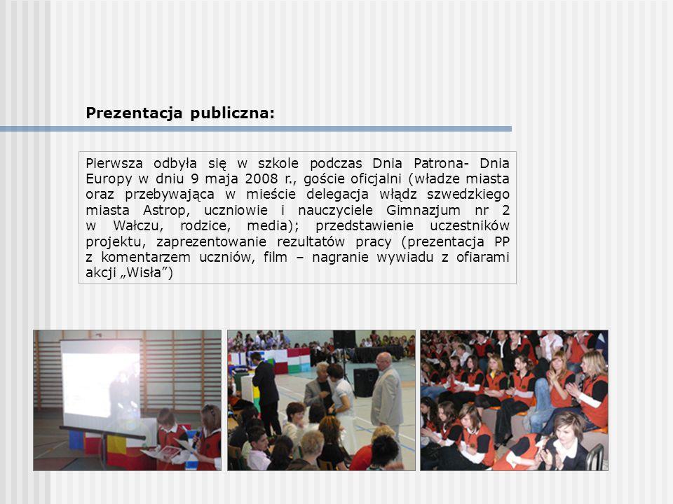 Prezentacja publiczna: Pierwsza odbyła się w szkole podczas Dnia Patrona- Dnia Europy w dniu 9 maja 2008 r., goście oficjalni (władze miasta oraz prze