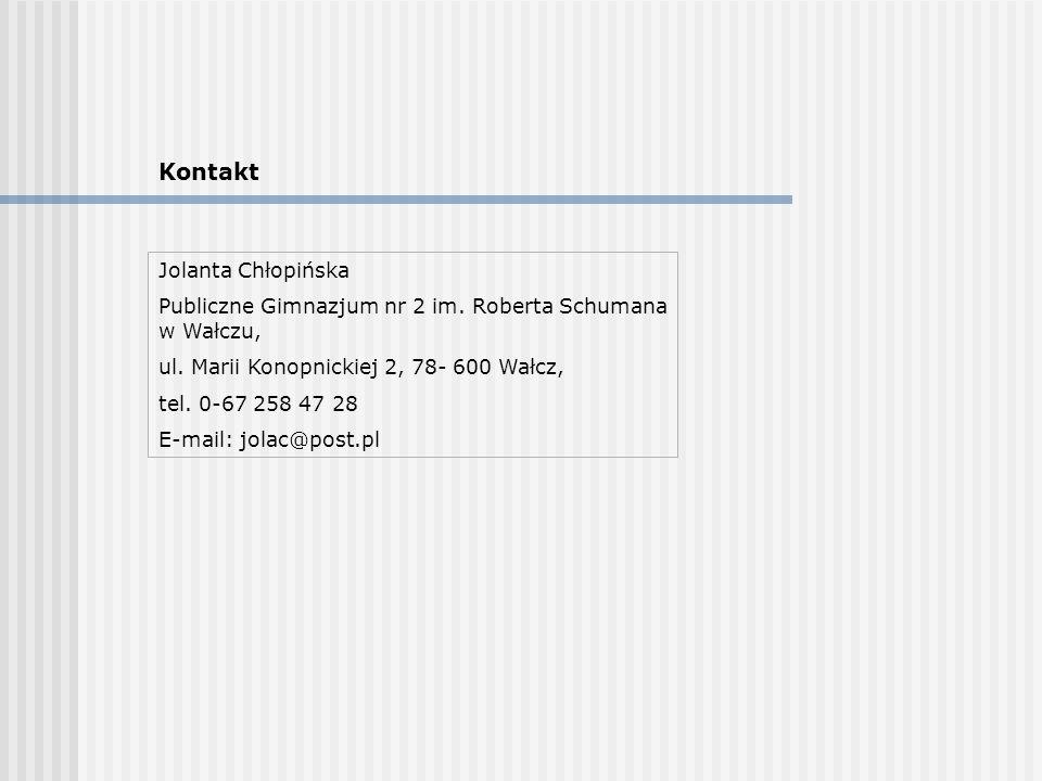 Kontakt Jolanta Chłopińska Publiczne Gimnazjum nr 2 im. Roberta Schumana w Wałczu, ul. Marii Konopnickiej 2, 78- 600 Wałcz, tel. 0-67 258 47 28 E-mail
