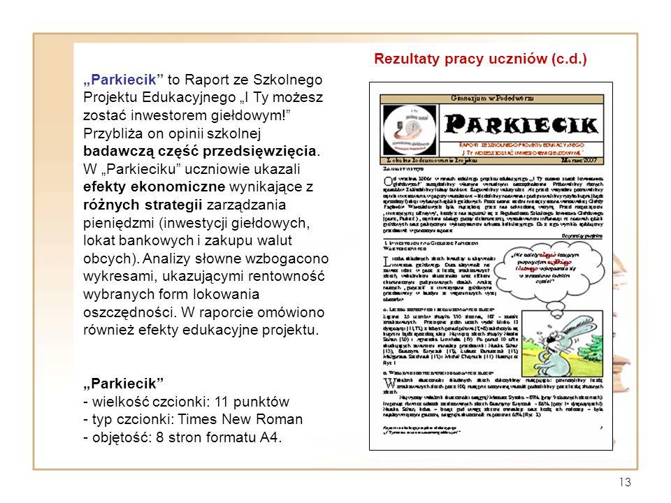 """13 Rezultaty pracy uczniów (c.d.) """"Parkiecik"""" to Raport ze Szkolnego Projektu Edukacyjnego """"I Ty możesz zostać inwestorem giełdowym!"""" Przybliża on opi"""
