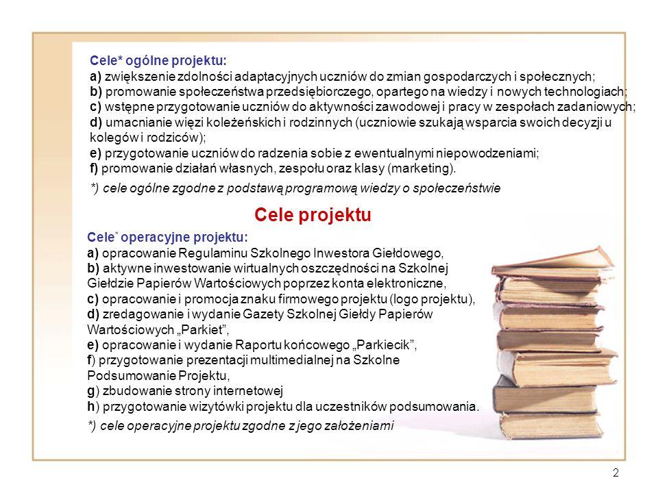 2 Cele* ogólne projektu: a) zwiększenie zdolności adaptacyjnych uczniów do zmian gospodarczych i społecznych; b) promowanie społeczeństwa przedsiębior