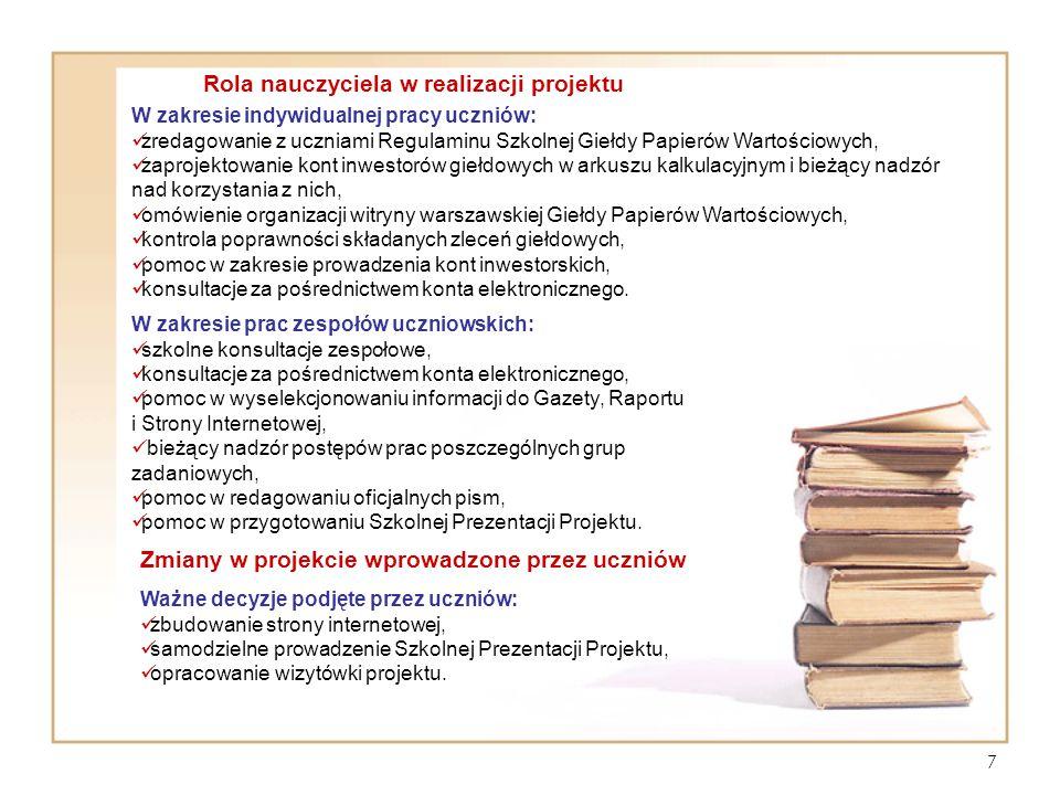 7 Rola nauczyciela w realizacji projektu W zakresie indywidualnej pracy uczniów: zredagowanie z uczniami Regulaminu Szkolnej Giełdy Papierów Wartościo