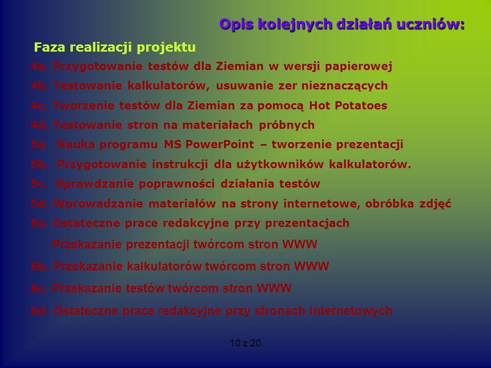 10 z 20 Opis kolejnych działań uczniów: 4a. Przygotowanie testów dla Ziemian w wersji papierowej 4b. Testowanie kalkulatorów, usuwanie zer nieznaczący