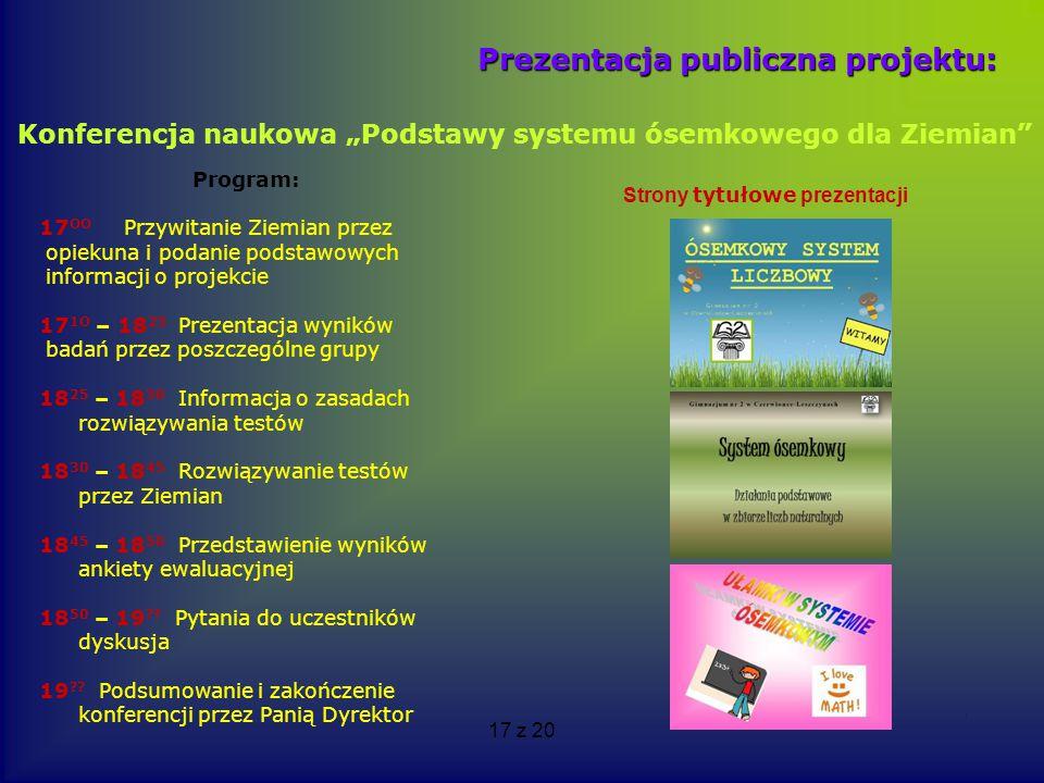 17 z 20 Prezentacja publiczna projektu: Program: 17 OO Przywitanie Ziemian przez opiekuna i podanie podstawowych informacji o projekcie 17 1O – 18 25