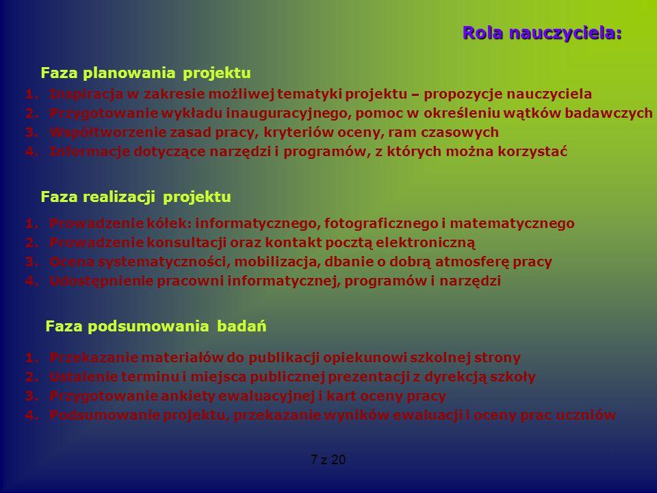 7 z 20 Rola nauczyciela: 1.Inspiracja w zakresie możliwej tematyki projektu – propozycje nauczyciela 2.Przygotowanie wykładu inauguracyjnego, pomoc w