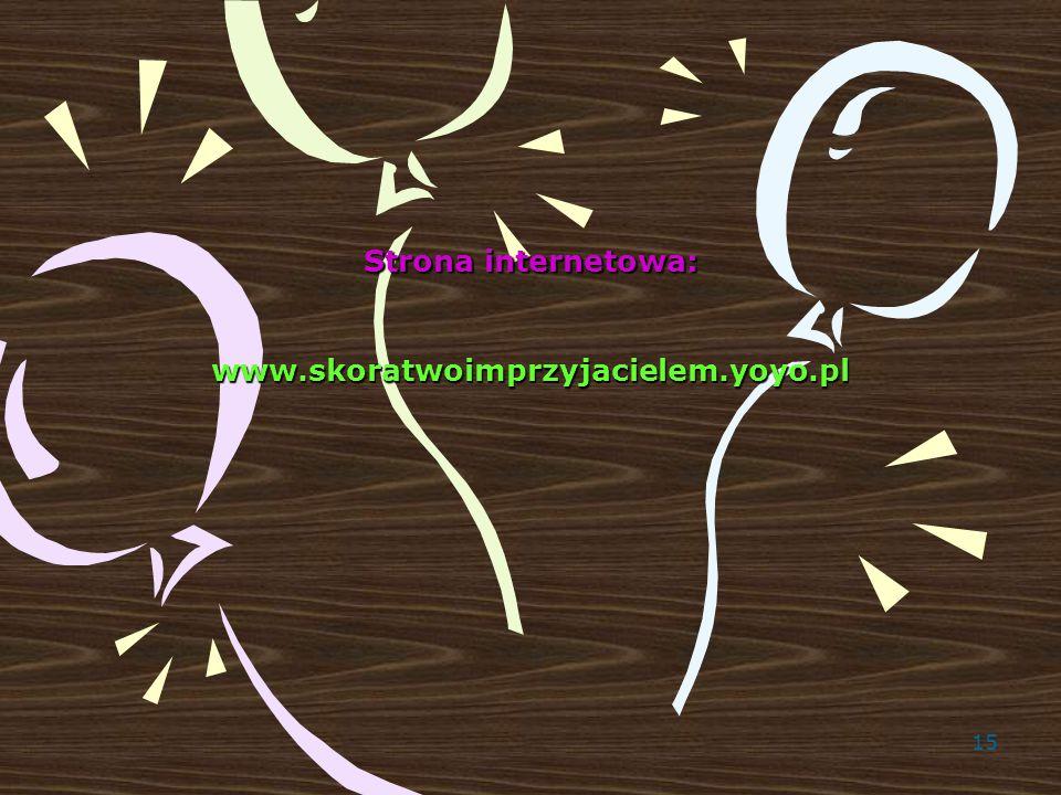 15 Strona internetowa: www.skoratwoimprzyjacielem.yoyo.pl