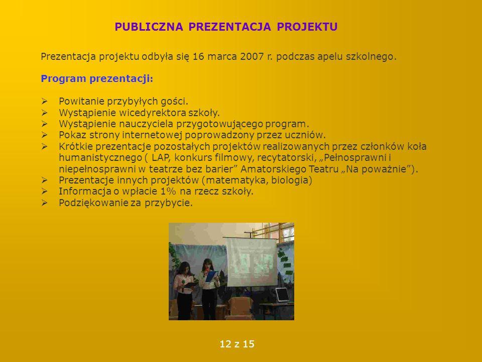 PUBLICZNA PREZENTACJA PROJEKTU Prezentacja projektu odbyła się 16 marca 2007 r. podczas apelu szkolnego. Program prezentacji:  Powitanie przybyłych g