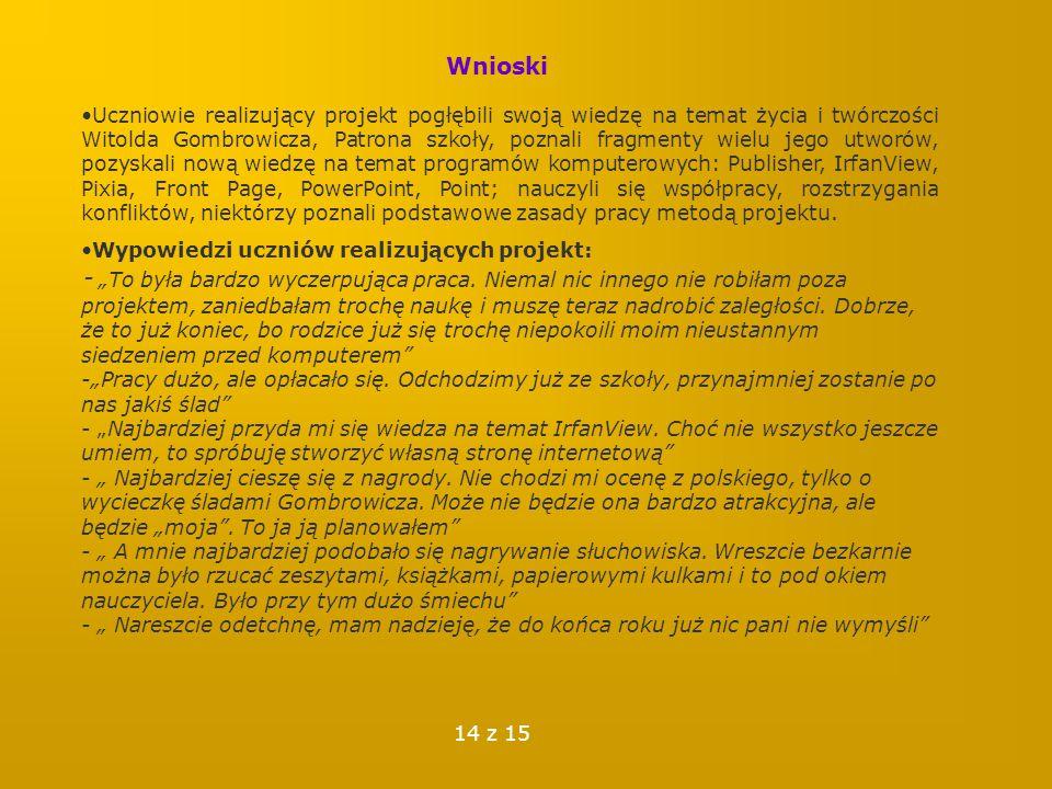 Wnioski Uczniowie realizujący projekt pogłębili swoją wiedzę na temat życia i twórczości Witolda Gombrowicza, Patrona szkoły, poznali fragmenty wielu