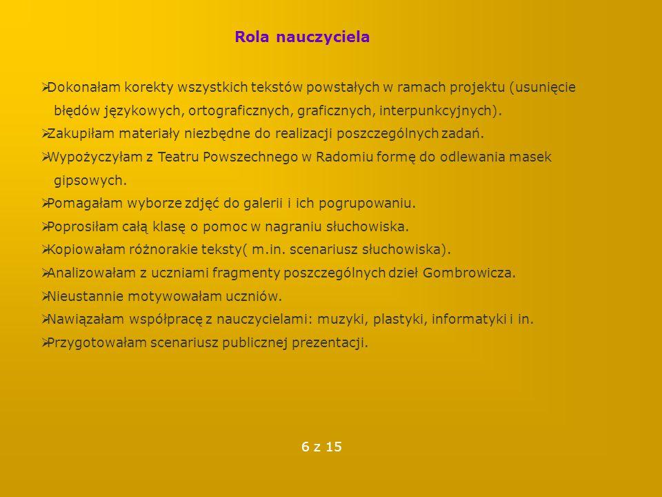 Rola nauczyciela  Dokonałam korekty wszystkich tekstów powstałych w ramach projektu (usunięcie błędów językowych, ortograficznych, graficznych, inter