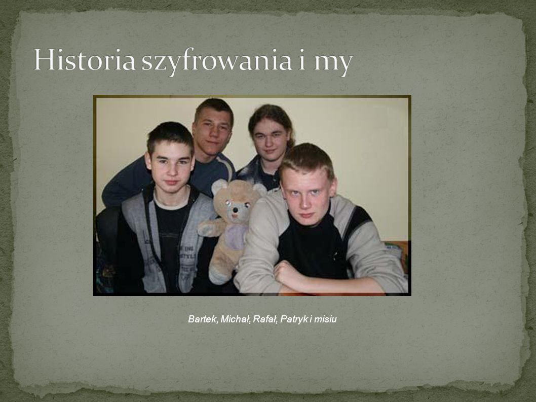 Bartek, Michał, Rafał, Patryk i misiu