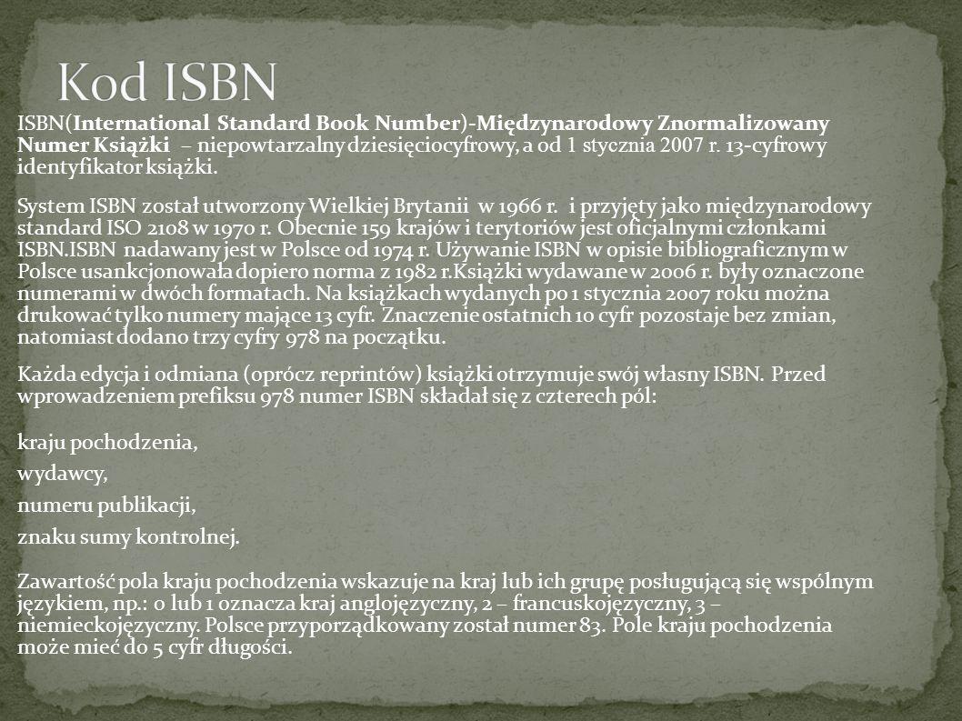 ISBN(International Standard Book Number)-Międzynarodowy Znormalizowany Numer Książki – niepowtarzalny dziesięciocyfrowy, a od 1 stycznia 2007 r.