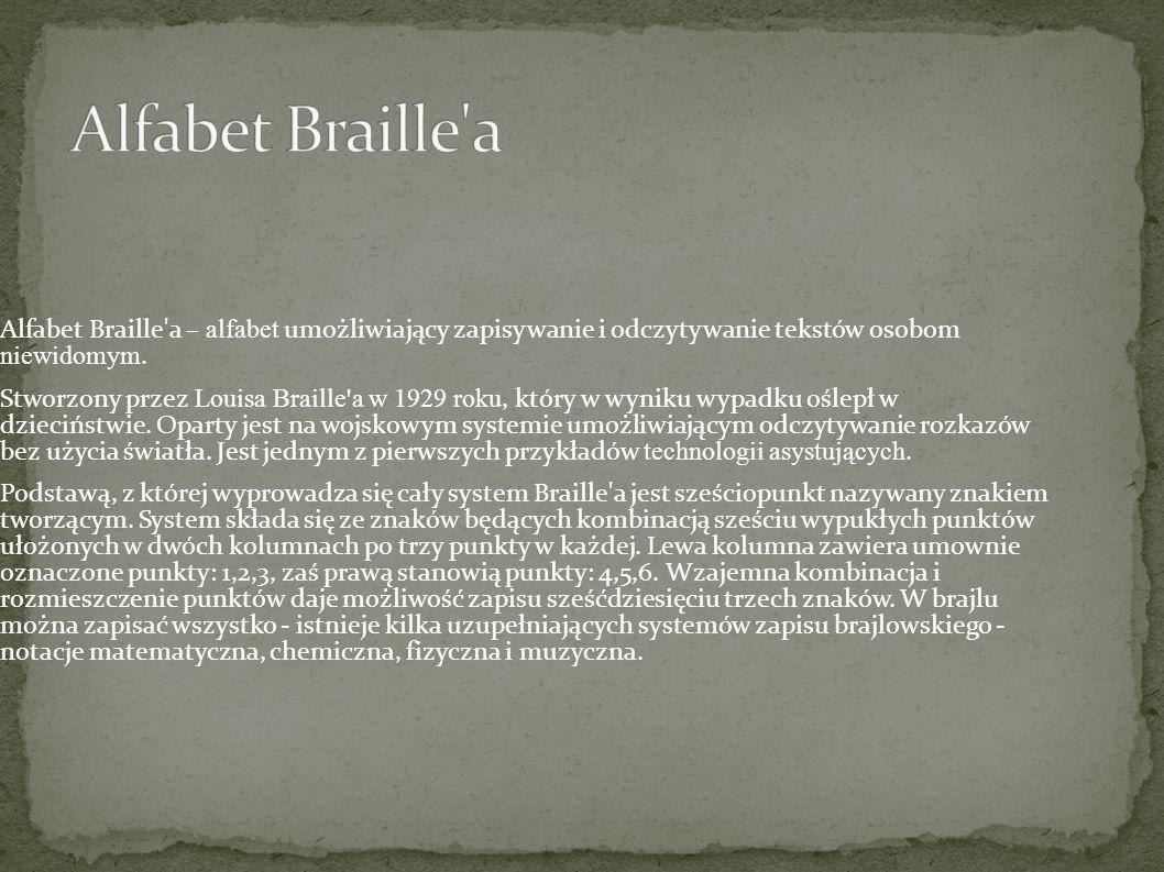 Alfabet Braille a – alfabet umożliwiający zapisywanie i odczytywanie tekstów osobom niewidomym.