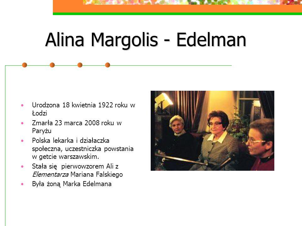 Alina Margolis - Edelman Urodzona 18 kwietnia 1922 roku w Łodzi Zmarła 23 marca 2008 roku w Paryżu Polska lekarka i działaczka społeczna, uczestniczka
