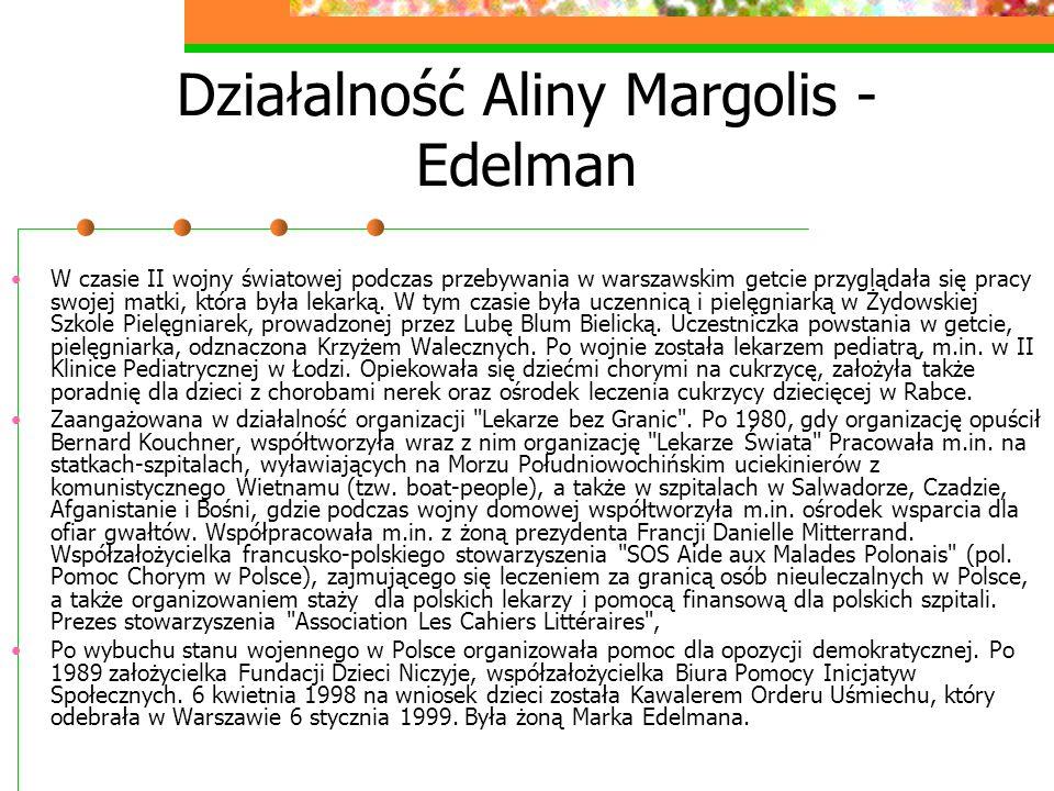 Działalność Aliny Margolis - Edelman W czasie II wojny światowej podczas przebywania w warszawskim getcie przyglądała się pracy swojej matki, która by