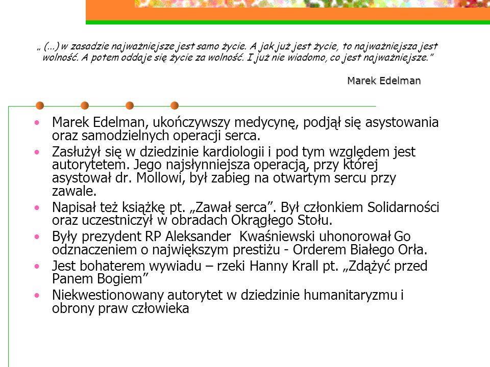 """Marek Edelman """" (...) w zasadzie najważniejsze jest samo życie. A jak już jest życie, to najważniejsza jest wolność. A potem oddaje się życie za wolno"""