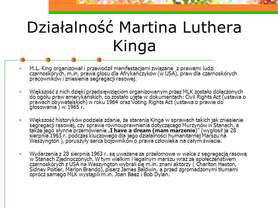 Działalność Martina Luthera Kinga M.L. King organizował i przewodził manifestacjami związane z prawami ludzi czarnoskórych, m.in. prawa głosu dla Afry