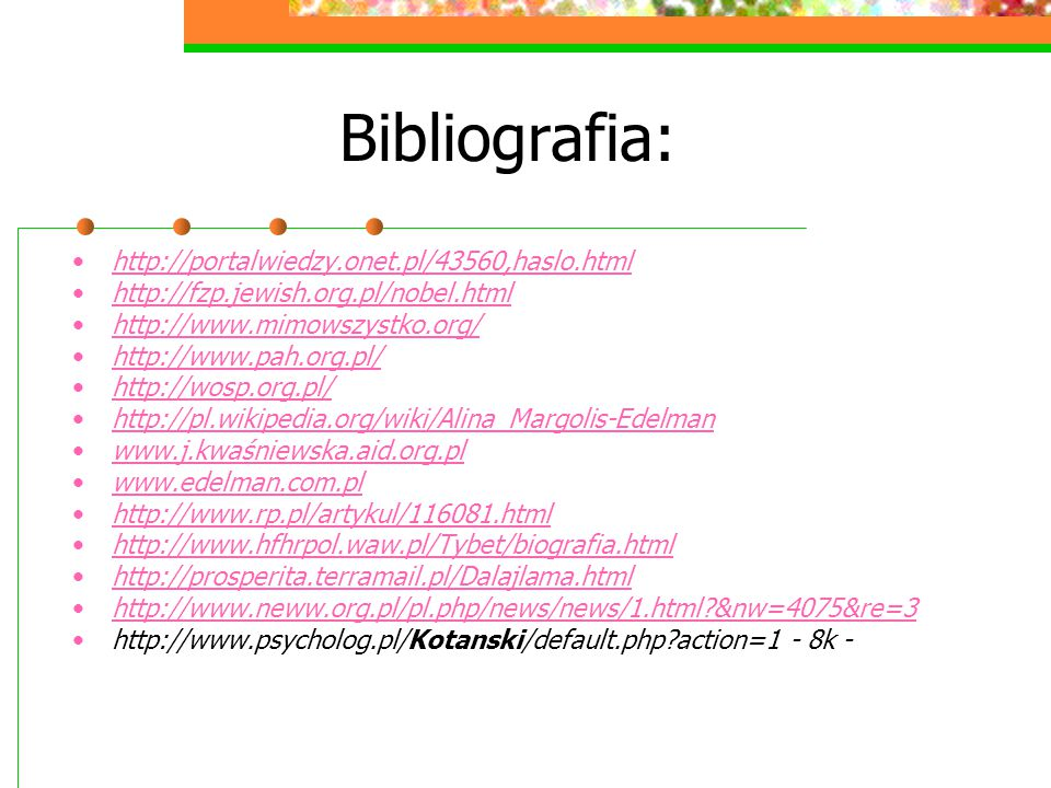 Bibliografia: http://portalwiedzy.onet.pl/43560,haslo.html http://fzp.jewish.org.pl/nobel.html http://www.mimowszystko.org/ http://www.pah.org.pl/ htt