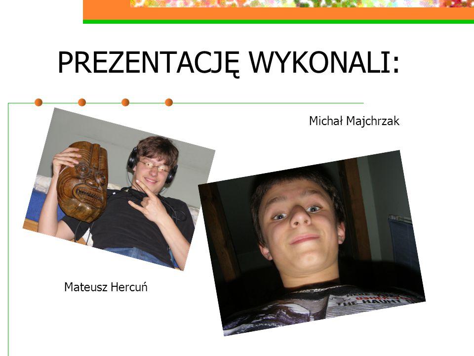 PREZENTACJĘ WYKONALI: Mateusz Hercuń Michał Majchrzak
