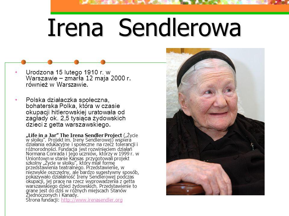Irena Sendlerowa U rodzona 15 lutego 1910 r. w Warszawie – zmarła 12 maja 2000 r. również w Warszawie. P olska działaczka społeczna, bohaterska Polka,