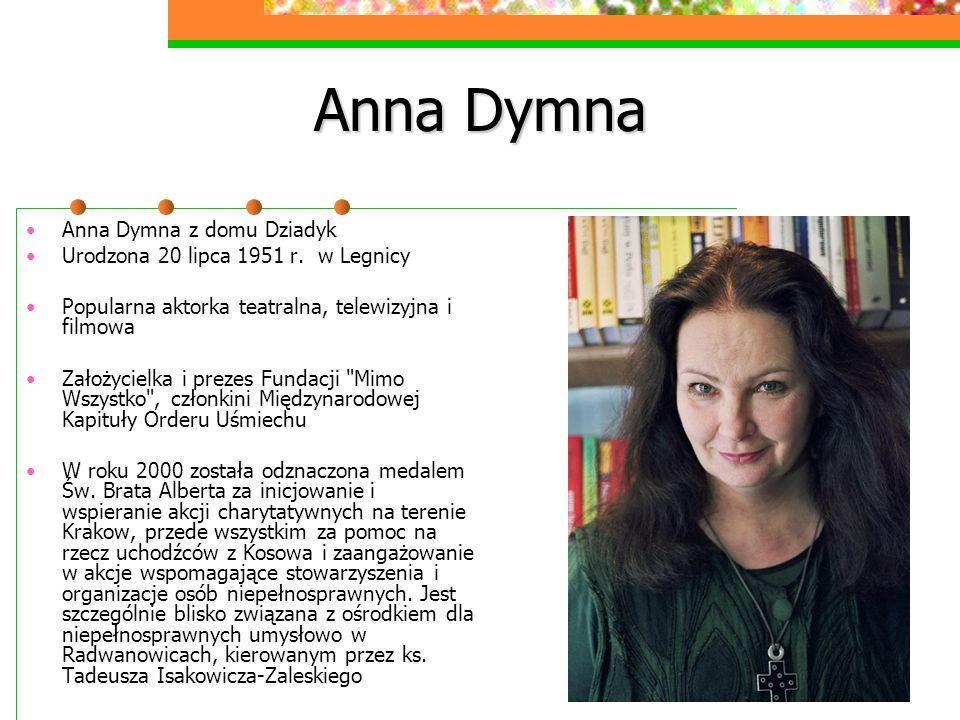 Anna Dymna Anna Dymna z domu Dziadyk Urodzona 20 lipca 1951 r. w Legnicy Popularna aktorka teatralna, telewizyjna i filmowa Założycielka i prezes Fund