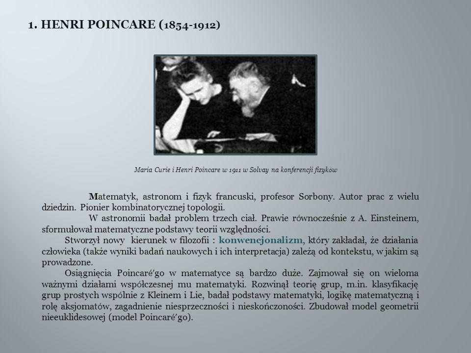 1. HENRI POINCARE ( 1854-1912) Maria Curie i Henri Poincare w 1911 w Solvay na konferencji fizyk ó w Matematyk, astronom i fizyk francuski, profesor S