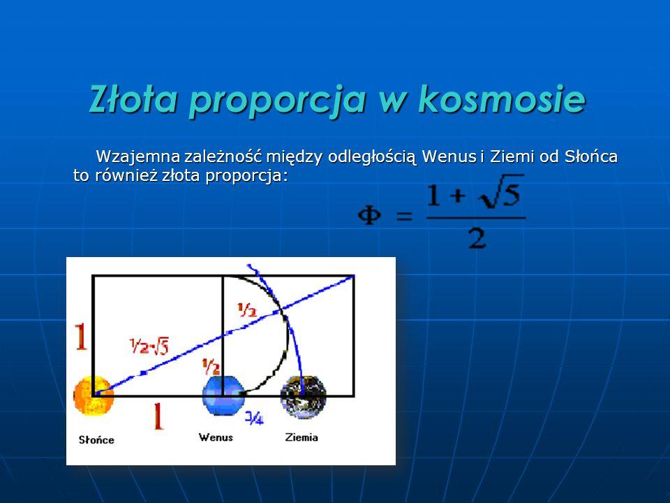 Złota proporcja w kosmosie Wzajemna zależność między odległością Wenus i Ziemi od Słońca to również złota proporcja: Wzajemna zależność między odległością Wenus i Ziemi od Słońca to również złota proporcja: