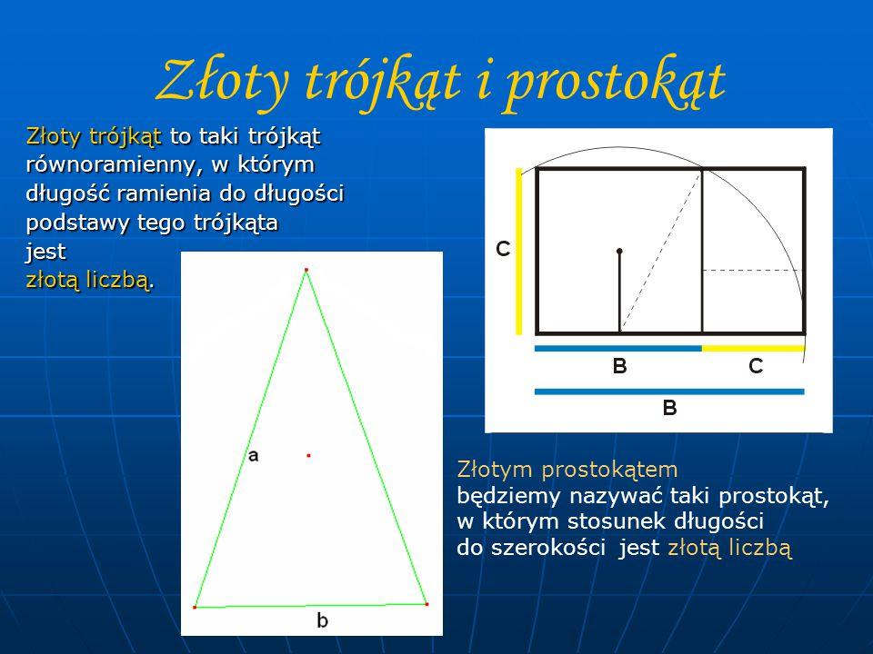 Złoty trójkąt i prostokąt Złoty trójkąt to taki trójkąt równoramienny, w którym długość ramienia do długości podstawy tego trójkąta jest złotą liczbą.