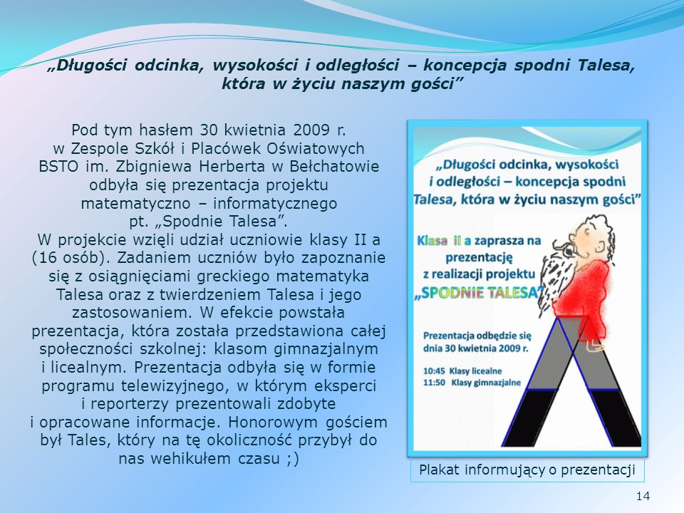 14 Pod tym hasłem 30 kwietnia 2009 r. w Zespole Szkół i Placówek Oświatowych BSTO im. Zbigniewa Herberta w Bełchatowie odbyła się prezentacja projektu