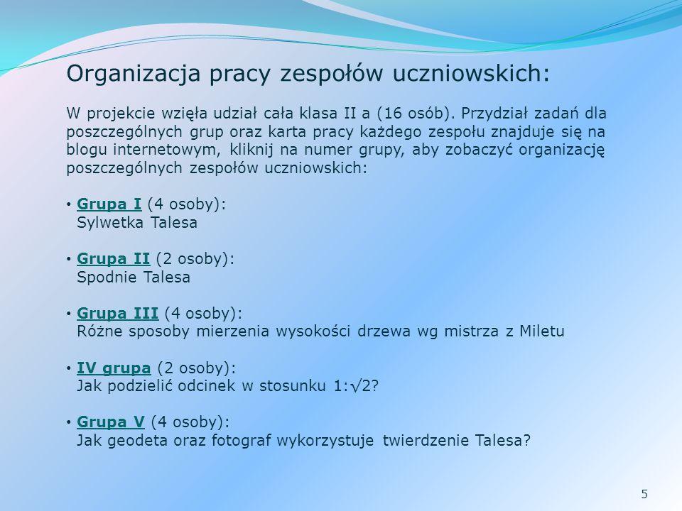 5 Organizacja pracy zespołów uczniowskich: W projekcie wzięła udział cała klasa II a (16 osób). Przydział zadań dla poszczególnych grup oraz karta pra