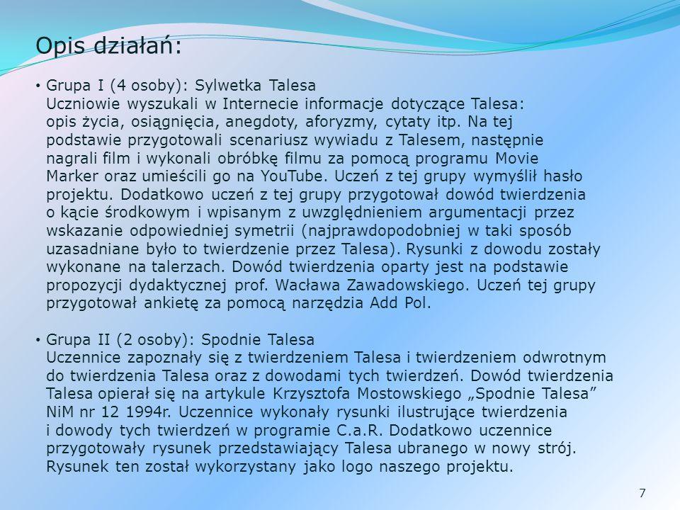 7 Opis działań: Grupa I (4 osoby): Sylwetka Talesa Uczniowie wyszukali w Internecie informacje dotyczące Talesa: opis życia, osiągnięcia, anegdoty, aforyzmy, cytaty itp.