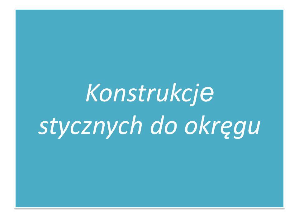 Styczna do okręgu Prosta jest styczna do okręgu, jeżeli ma z tym okręgiem dokładnie jeden punkt wspólny.