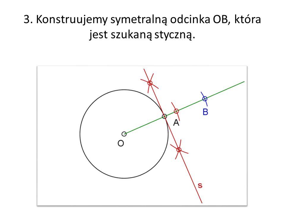 3. Konstruujemy symetralną odcinka OB, która jest szukaną styczną.