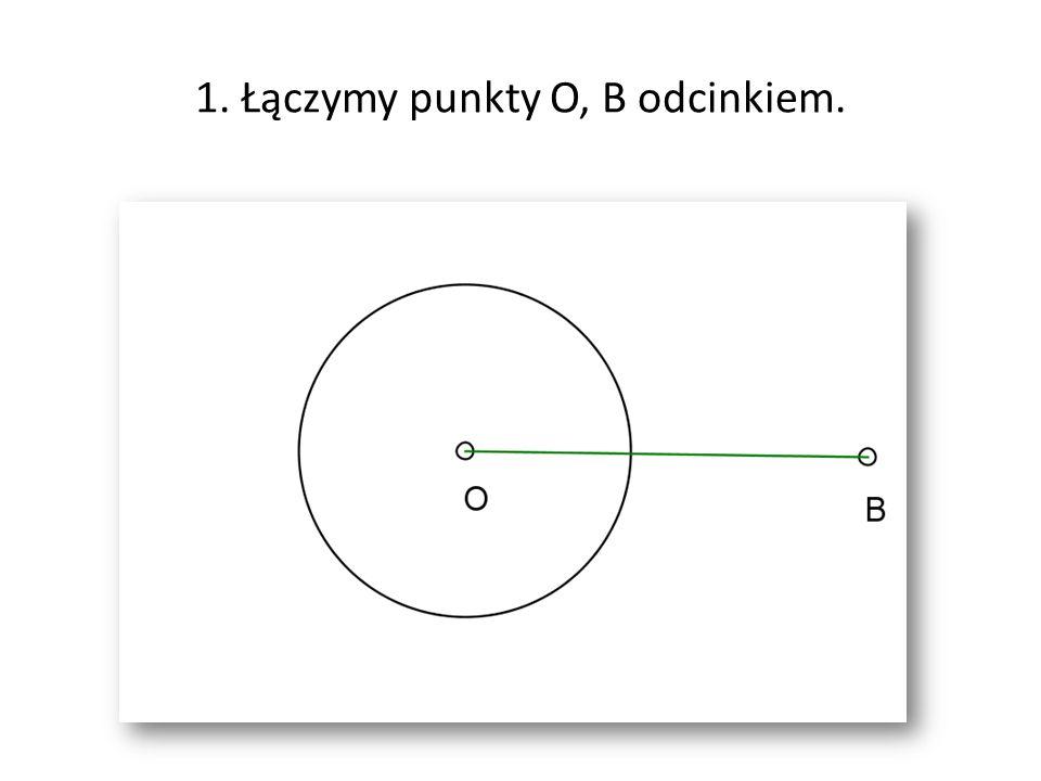 1. Łączymy punkty O, B odcinkiem.