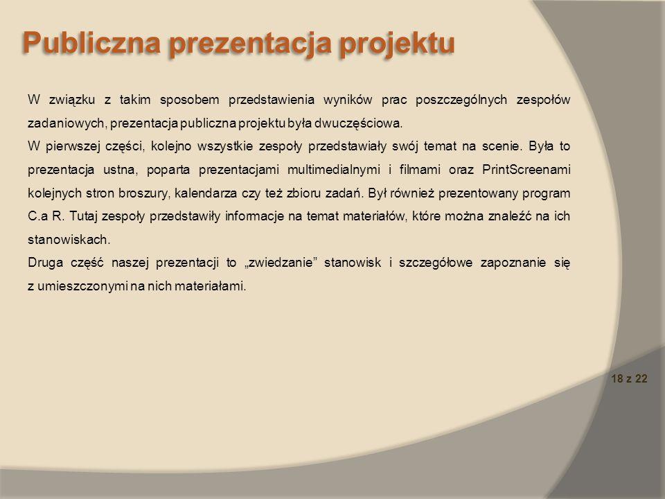 18 z 22 Publiczna prezentacja projektu W związku z takim sposobem przedstawienia wyników prac poszczególnych zespołów zadaniowych, prezentacja publicz