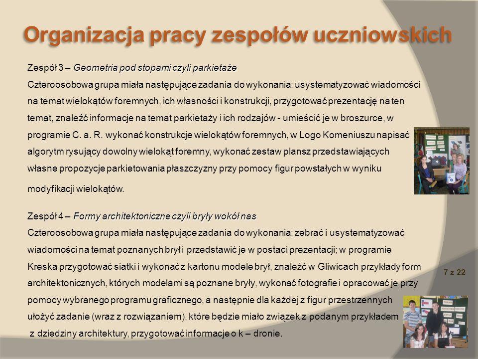 Organizacja pracy zespołów uczniowskich 7 z 22 Geometria pod stopami czyli parkietaże Zespół 3 – Geometria pod stopami czyli parkietaże Czteroosobowa