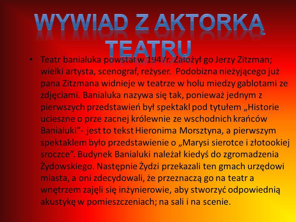 Teatr banialuka powstał w 1947r. Założył go Jerzy Zitzman; wielki artysta, scenograf, reżyser. Podobizna nieżyjącego już pana Zitzmana widnieje w teat