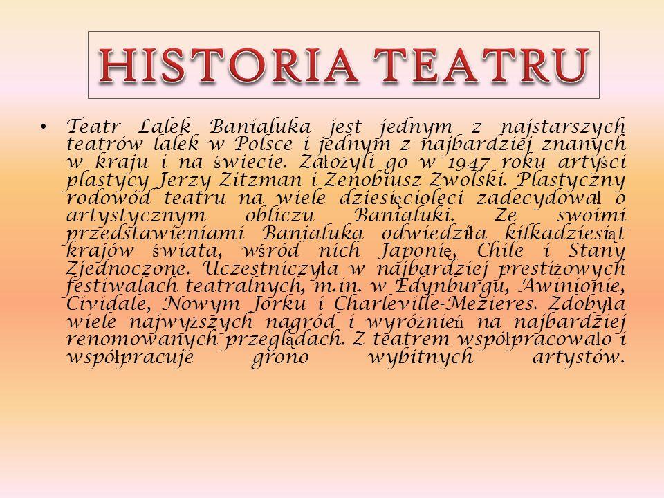 Teatr Lalek Banialuka jest jednym z najstarszych teatrów lalek w Polsce i jednym z najbardziej znanych w kraju i na ś wiecie. Za ł o ż yli go w 1947 r