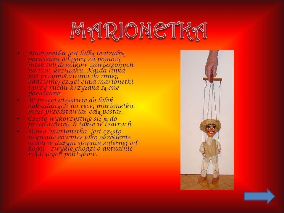 Marionetka jest lalk ą teatraln ą poruszan ą od góry za pomoc ą nitek lub drucików zawieszonych na tzw. krzy ż aku. Ka ż da linka jest przymocowana do