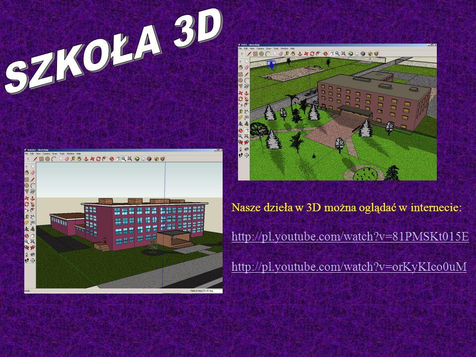 Nasze dzieła w 3D można oglądać w internecie: http://pl.youtube.com/watch?v=81PMSKt015E http://pl.youtube.com/watch?v=orKyKIco0uM