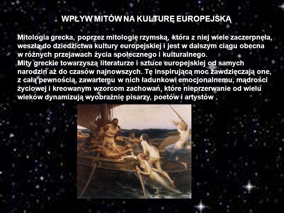 WPŁYW MITÓW NA KULTURĘ EUROPEJSKĄ Mitologia grecka, poprzez mitologię rzymską, która z niej wiele zaczerpnęła, weszła do dziedzictwa kultury europejsk