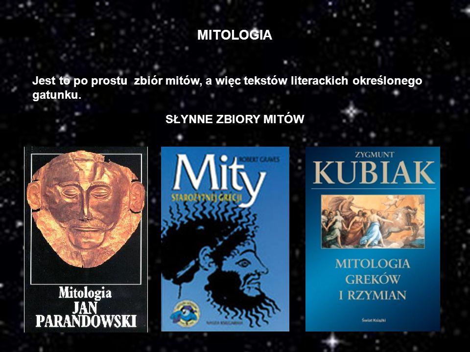 MITOLOGIA Jest to po prostu zbiór mitów, a więc tekstów literackich określonego gatunku. SŁYNNE ZBIORY MITÓW