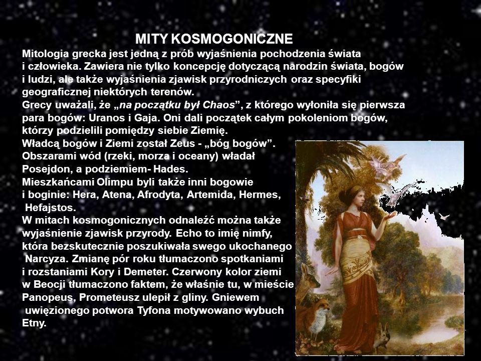 MITY KOSMOGONICZNE Mitologia grecka jest jedną z prób wyjaśnienia pochodzenia świata i człowieka. Zawiera nie tylko koncepcję dotyczącą narodzin świat