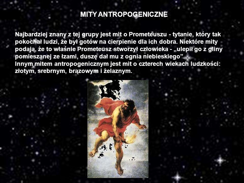 MITY ANTROPOGENICZNE Najbardziej znany z tej grupy jest mit o Prometeuszu - tytanie, który tak pokochał ludzi, że był gotów na cierpienie dla ich dobr