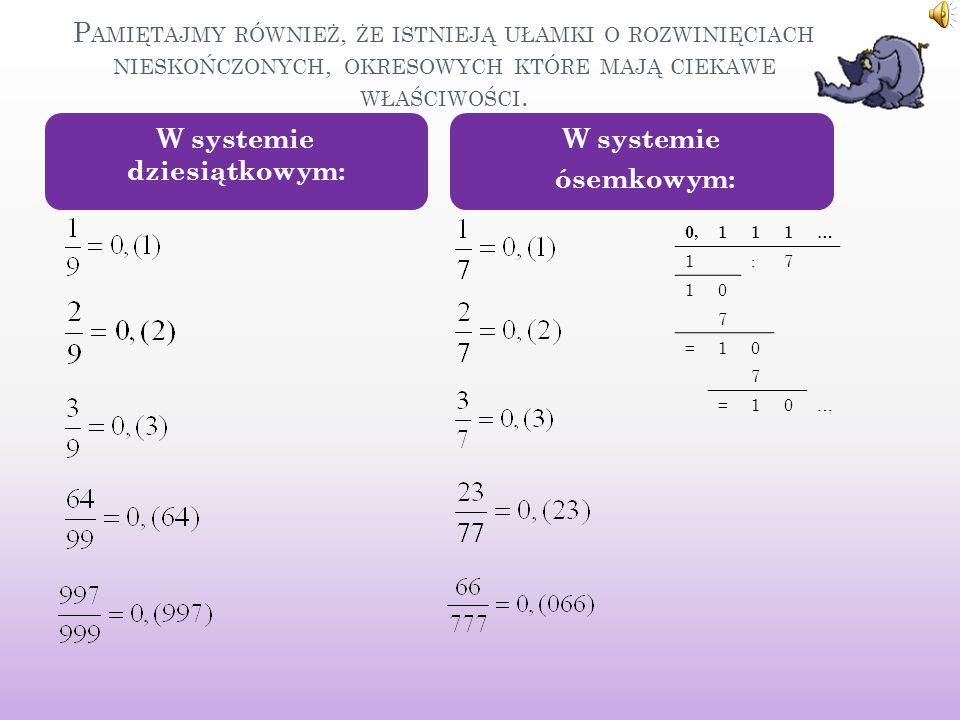 P RZYKŁADY Przykładem ułamka, który ma rozwinięcie nieskończone, okresowe jest ułamek, ponieważ liczby 6 nie da się rozszerzyć do bajta, szacha, mata.