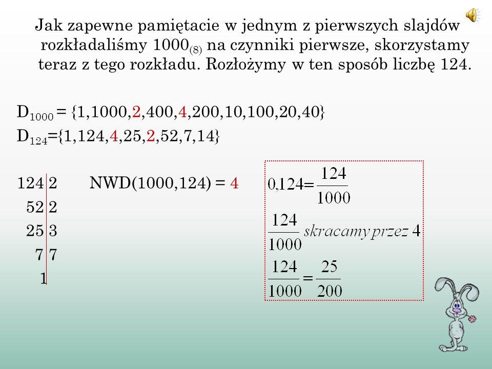 Aby zamienić ułamek oktalny 0,124 na ułamek zwykły należy: - zapisać go jako ułamek, który w mianowniku będzie miał liczbę 1000 (8 ), ponieważ po prze