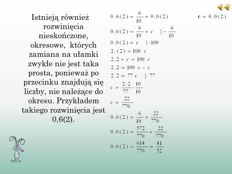 B)Z AMIANA ROZWINIĘĆ NIESKOŃCZONYCH, OKRESOWYCH Przykładem takiego rozwinięcia jest 0,(5). Oznaczmy odpowiadający temu rozwinięciu ułamek zwykły a : I