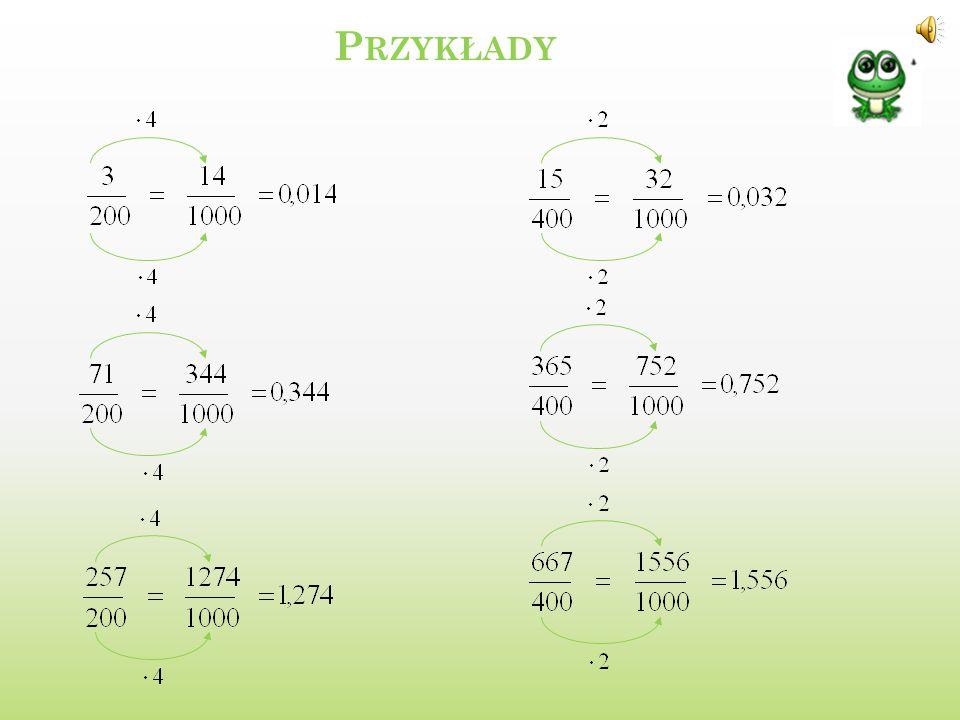 C ) U ŁAMKI O MIANOWNIKU 1000 (8) Tym razem rozkładamy 1000 (8) na czynniki pierwsze i postępujemy jak w poprzednim przykładzie 1000 2 1000= 400 2 200