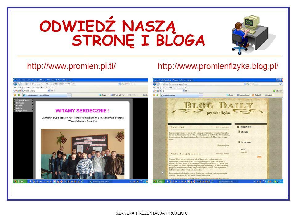 SZKOLNA PREZENTACJA PROJEKTU ODWIEDŹ NASZĄ STRONĘ I BLOGA http://www.promien.pl.tl/http://www.promienfizyka.blog.pl /