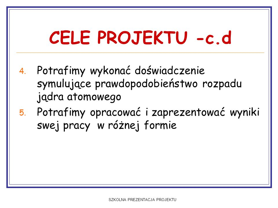 SZKOLNA PREZENTACJA PROJEKTU CELE PROJEKTU -c.d 4.