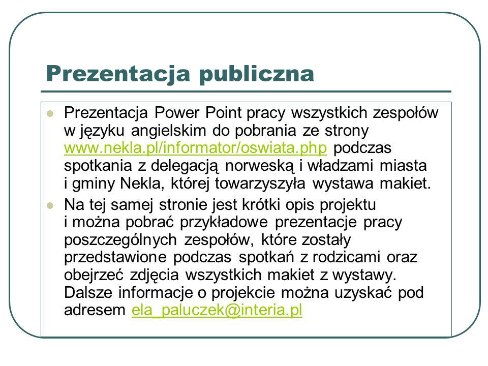 Prezentacja publiczna Prezentacja Power Point pracy wszystkich zespołów w języku angielskim do pobrania ze strony www.nekla.pl/informator/oswiata.php