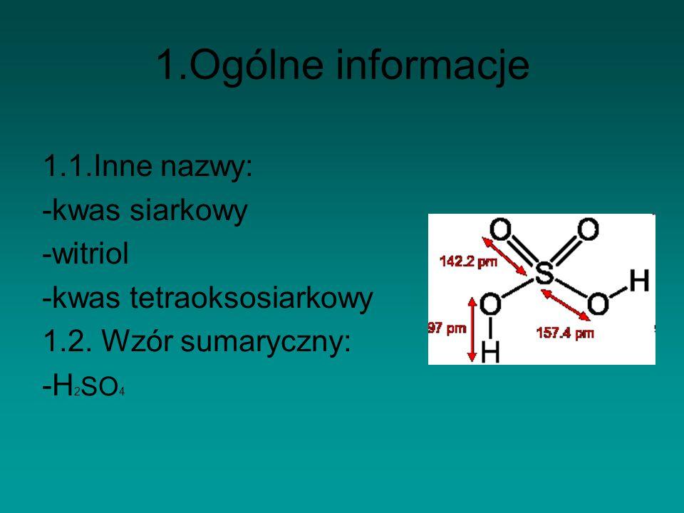 1.Ogólne informacje 1.1.Inne nazwy: -kwas siarkowy -witriol -kwas tetraoksosiarkowy 1.2. Wzór sumaryczny: -H 2 SO 4